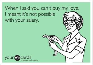 And by that I mean I'm incredibly expensive