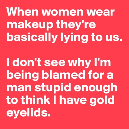 When-women-wear-makeup-they-re-basically-lying-to